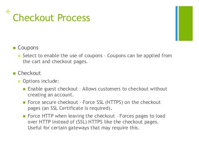 + Checkout Process  Coupons  Select to enable the use of coupons – Coupons can be applied from the cart and checkout pag...