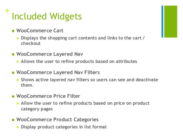 + Included Widgets  WooCommerce Cart  Displays the shopping cart contents and links to the cart / checkout  WooCommerce...