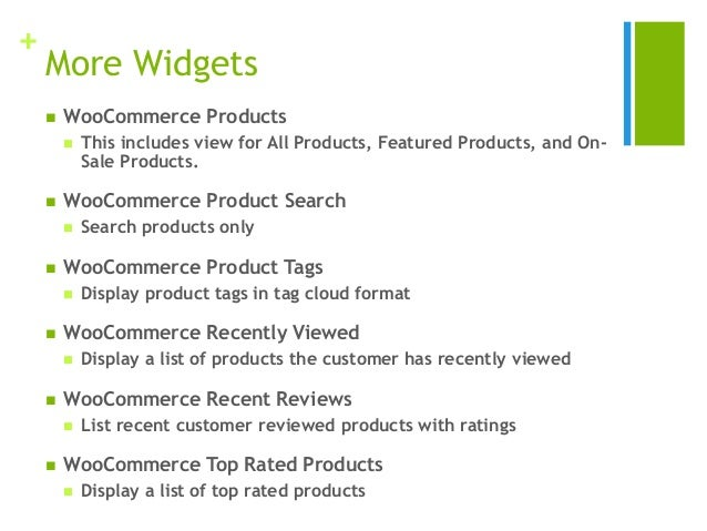 + More Widgets  WooCommerce Products  This includes view for All Products, Featured Products, and On- Sale Products.  W...