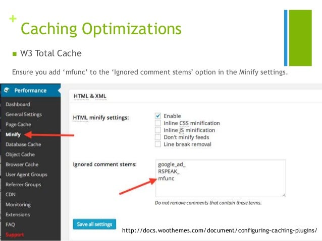 + Caching Optimizations  W3 Total Cache Ensure you add 'mfunc' to the 'Ignored comment stems' option in the Minify settin...