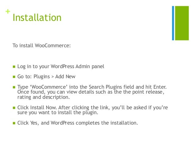 + Installation To install WooCommerce:  Log in to your WordPress Admin panel  Go to: Plugins > Add New  Type 'WooCommer...