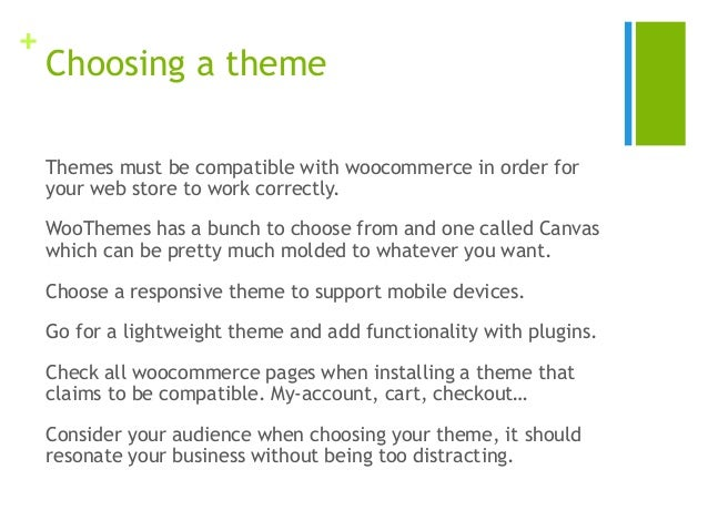+ Choosing a theme Themes must be compatible with woocommerce in order for your web store to work correctly. WooThemes has...