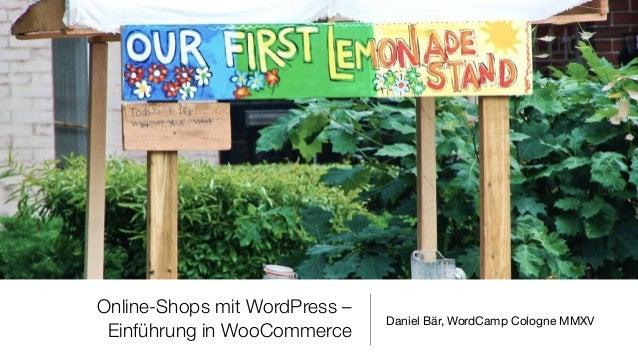 Online-Shops mit WordPress –  Einführung in WooCommerce Daniel Bär, WordCamp Cologne MMXV