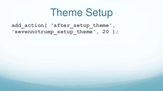Theme Setup add_action( 'after_setup_theme', 'sevennotrump_setup_theme', 20 );