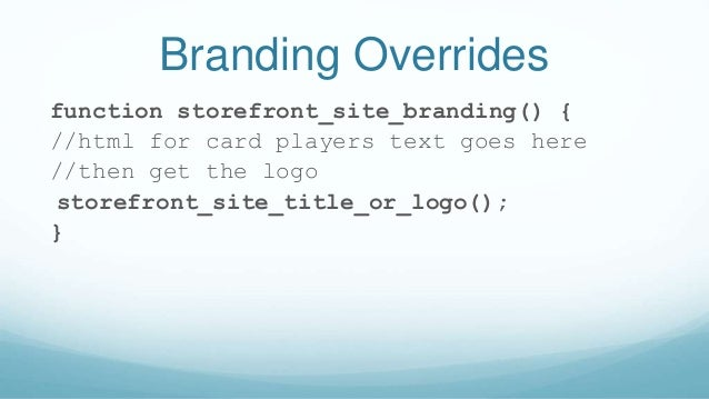 Branding Overrides function storefront_site_branding() { //html for card players text goes here //then get the logo storef...