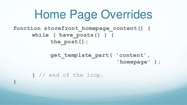 Home Page Overrides function storefront_homepage_content() { while ( have_posts() ) { the_post(); get_template_part( 'cont...