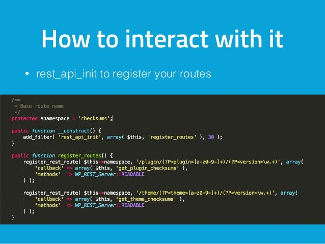 How to interact with it • rest_api_init to register your routes