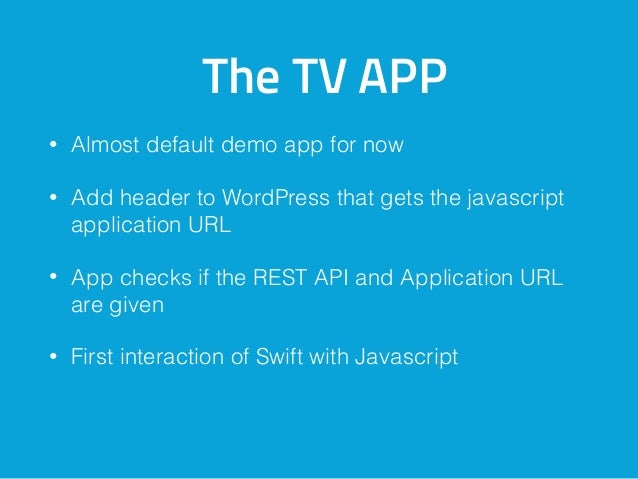 The TV APP • Almost default demo app for now • Add header to WordPress that gets the javascript application URL • App chec...