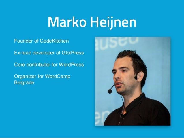 Marko Heijnen Founder of CodeKitchen Ex-lead developer of GlotPress Core contributor for WordPress Organizer for WordCamp ...
