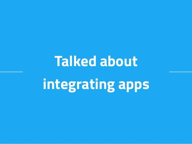 Talked about integrating apps