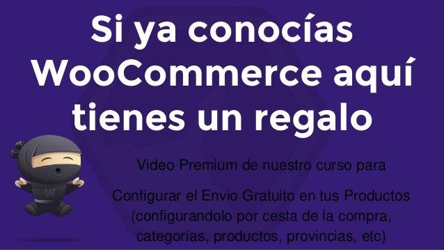 Si ya conocías WooCommerce aquí tienes un regalo Video Premium de nuestro curso para Configurar el Envio Gratuito en tus P...