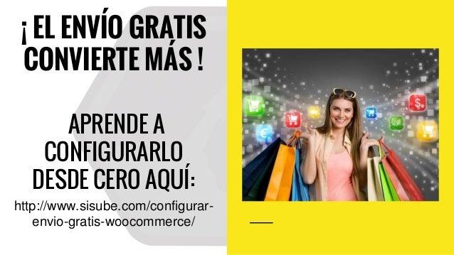 ¡ EL ENVÍO GRATIS CONVIERTE MÁS ! APRENDE A CONFIGURARLO DESDE CERO AQUÍ: http://www.sisube.com/configurar- envio-gratis-w...