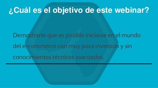 ¿Cuál es el objetivo de este webinar? Demostrarte que es posible iniciarse en el mundo del e-commerce con muy poca inversi...