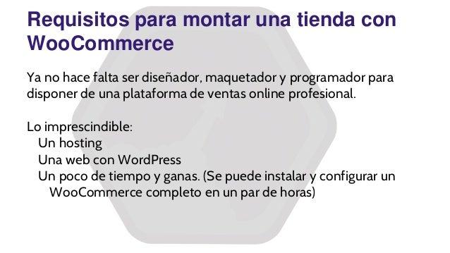 Requisitos para montar una tienda con WooCommerce Ya no hace falta ser diseñador, maquetador y programador para disponer d...