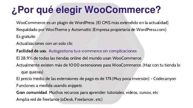 ¿Por qué elegir WooCommerce? WooCommerce es un plugin de WordPress. (El CMS más extendido en la actualidad) Respaldado por...
