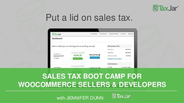 SALES TAX BOOT CAMP FOR WOOCOMMERCE SELLERS & DEVELOPERS with JENNIFER DUNN Put a lid on sales tax.