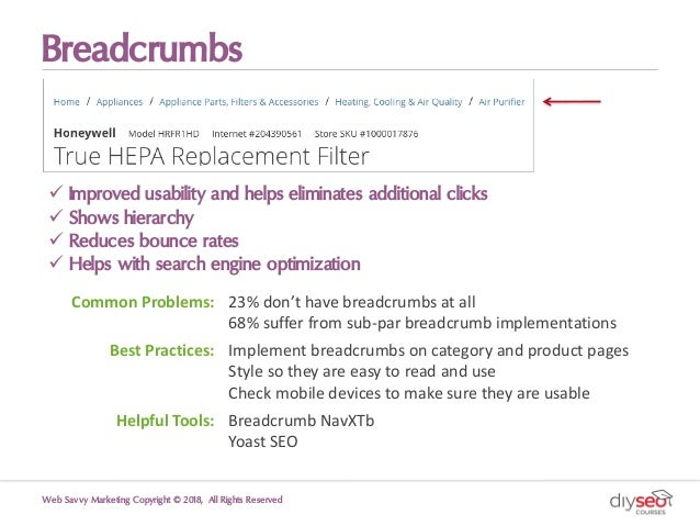 Breadcrumbs ü Improved usability and helps eliminates additional clicks ü Shows hierarchy ü Reduces bounce rates ü Helps w...