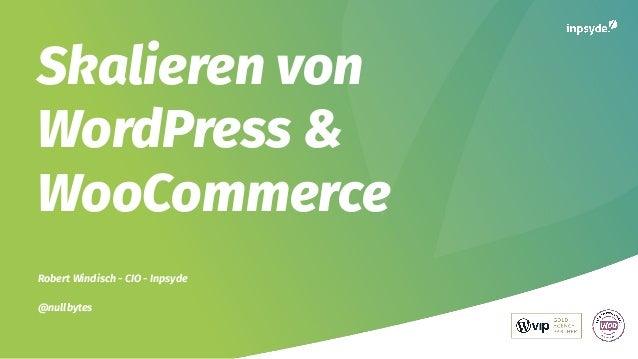 Skalieren von WordPress & WooCommerce Robert Windisch - CIO - Inpsyde @nullbytes