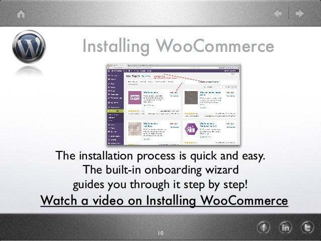 Installing WooCommerce Watch a video on Installing WooCommerce 10 The installation process is quick and easy. The built-in...
