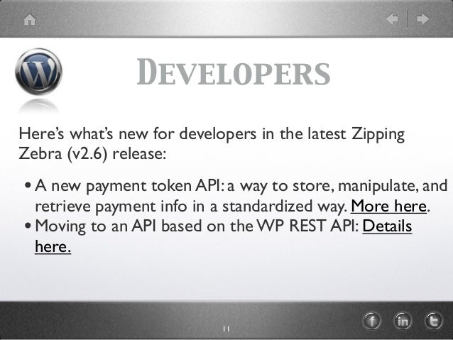 Developers Here's what's new for developers in the latest Zipping Zebra (v2.6) release: •A new payment token API: a way to...