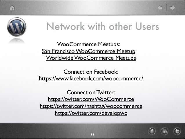 Network with other Users 13 WooCommerce Meetups: San Francisco WooCommerce Meetup Worldwide WooCommerce Meetups Connect on...