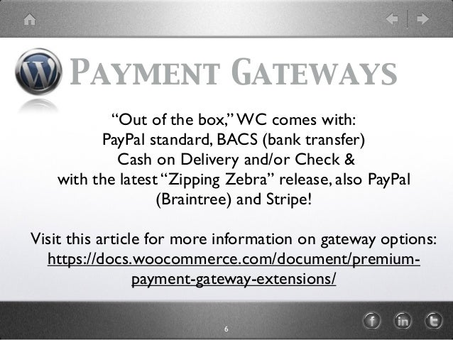 """Payment Gateways """"Out of the box,"""" WC comes with: PayPal standard, BACS (bank transfer) Cash on Delivery and/or Check & wi..."""