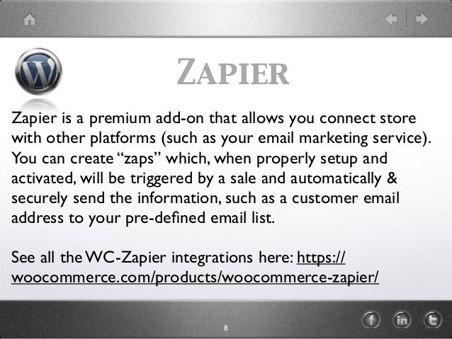 Zapier Zapier is a premium add-on that allows you connect store with other platforms (such as your email marketing service...