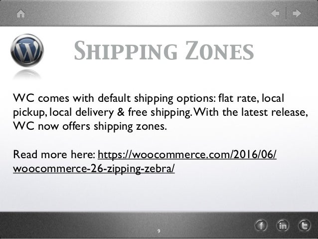 Shipping Zones WC comes with default shipping options: flat rate, local pickup, local delivery & free shipping.With the lat...