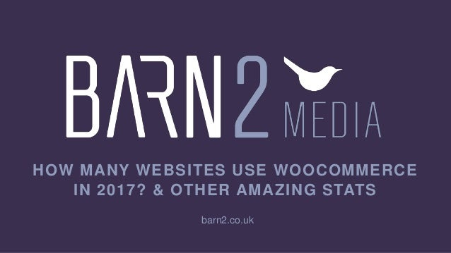 HOW MANY WEBSITES USE WOOCOMMERCE IN 2017? & OTHER AMAZING STATS barn2.co.uk