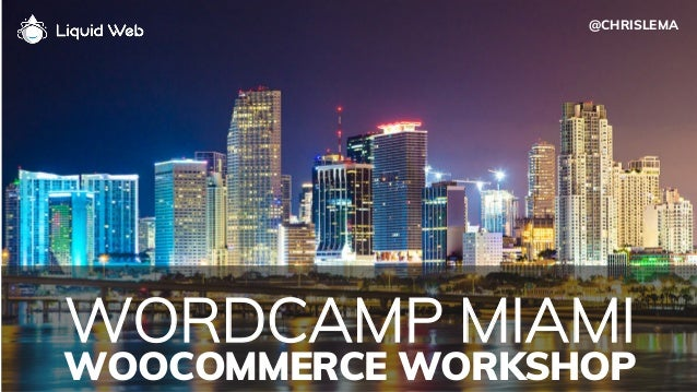 WORDCAMP MIAMI WOOCOMMERCE WORKSHOP @CHRISLEMA