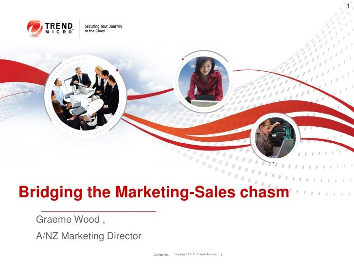 1Bridging the Marketing-Sales chasm  Graeme Wood ,  A/NZ Marketing Director                            Confidential   Copy...