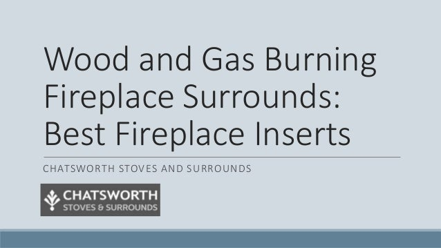 Wood And Gas Burning Fireplace Surrounds Best Fireplace Inserts