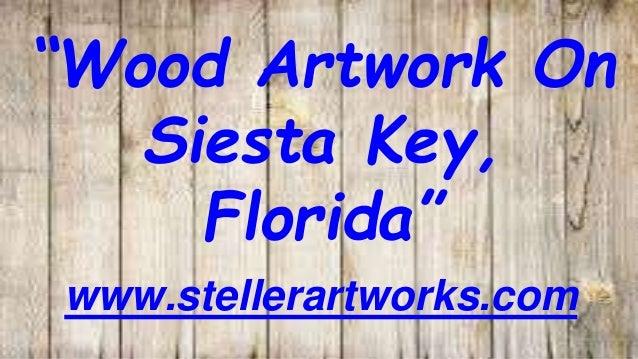 """Wood Artwork On Siesta Key, Florida"" www.stellerartworks.com"