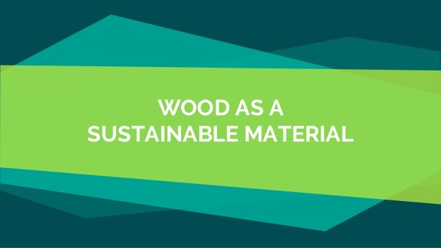 Wood As A Sustainable Material