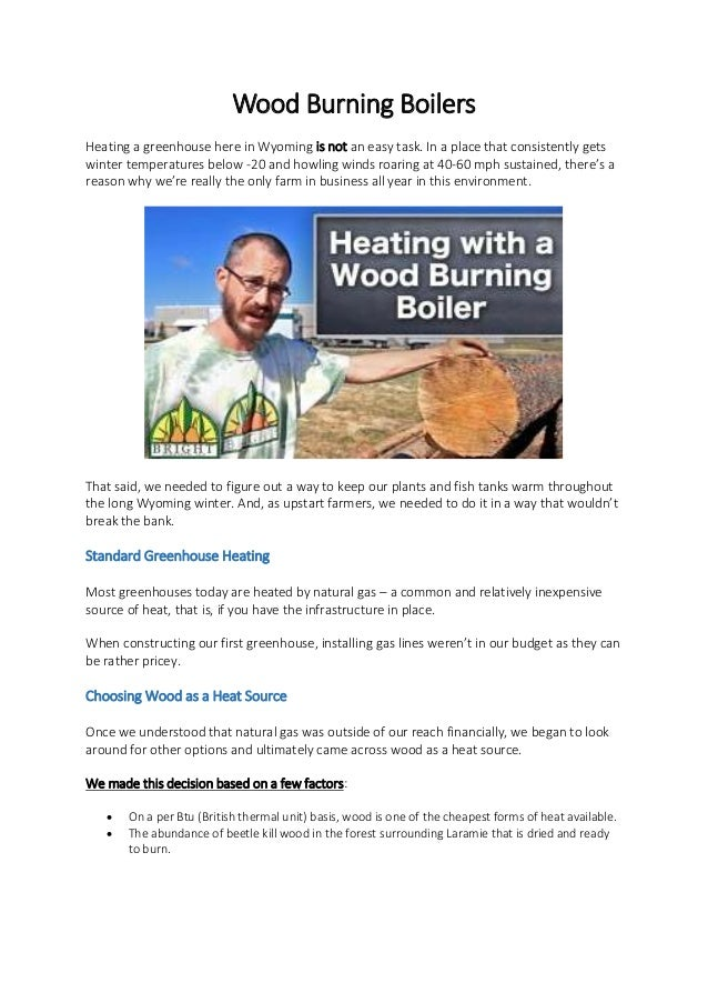 Wood Burning Boilers Heating a greenhouse here in Wyoming is not an easy task. In a place that consistently gets winter te...