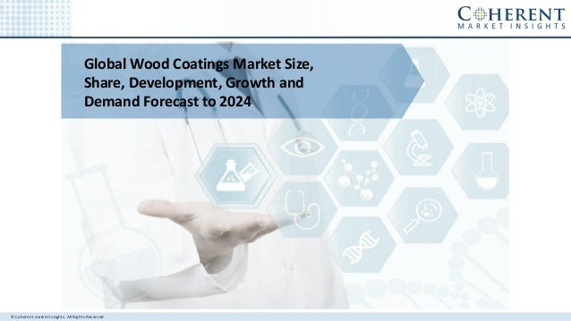 © Coherent market Insights. All Rights Reserved Global Wood Coatings Market Size, Share, Development, Growth and Demand Fo...