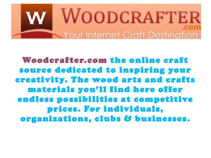 s  Woodcrafter.com the online craft source dedicated to inspiring yourcreativity. The wood arts and crafts   materials you...