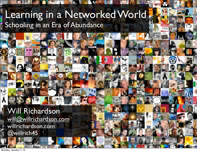 Learning in a Networked World   Schooling in an Era of Abundance     Will Richardson     will@willrichardson.com     willr...