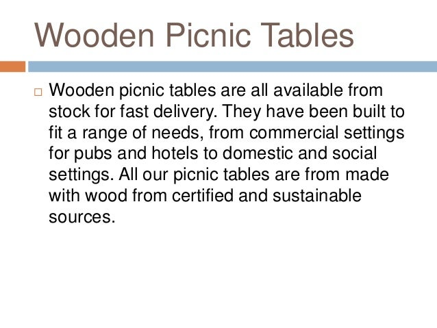 Wooden Picnic Tables  Wooden picnic tables are all available from stock for fast delivery. They have been built to fit a ...