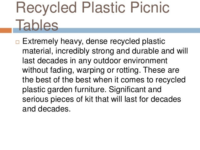 Recycled Plastic Picnic Tables  Extremely heavy, dense recycled plastic material, incredibly strong and durable and will ...