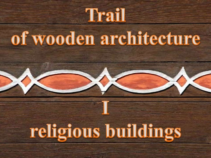 Trail<br />of wooden architecture<br />I<br />religious buildings<br />
