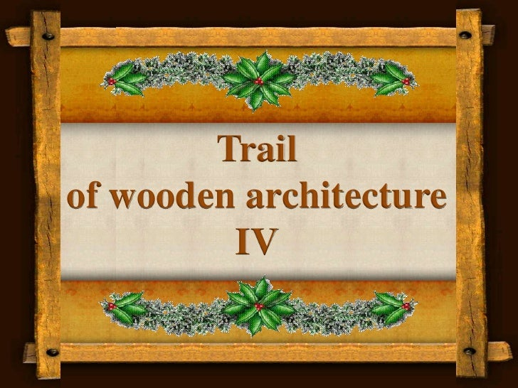 Trail <br />of wooden architecture IV<br />