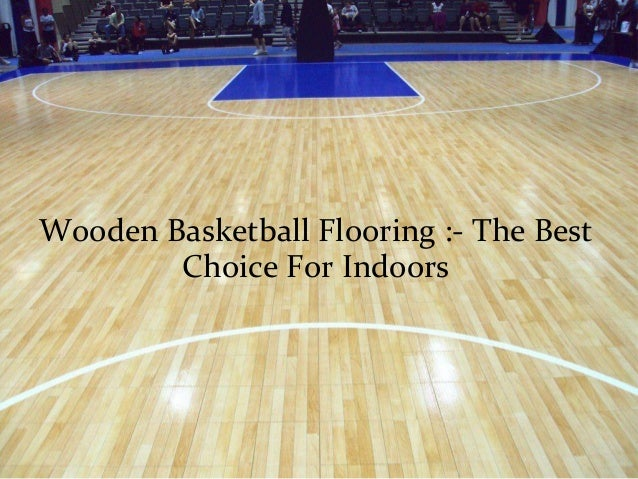 Wooden Basketball Flooring The Best Choice For Indoors
