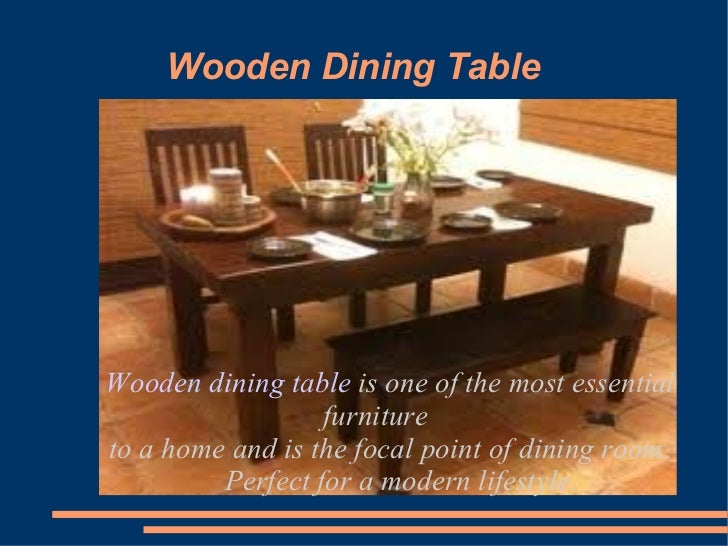 Wooden Dining TableWooden dining table is one of the most essential                  furnitureto a home and is the focal p...