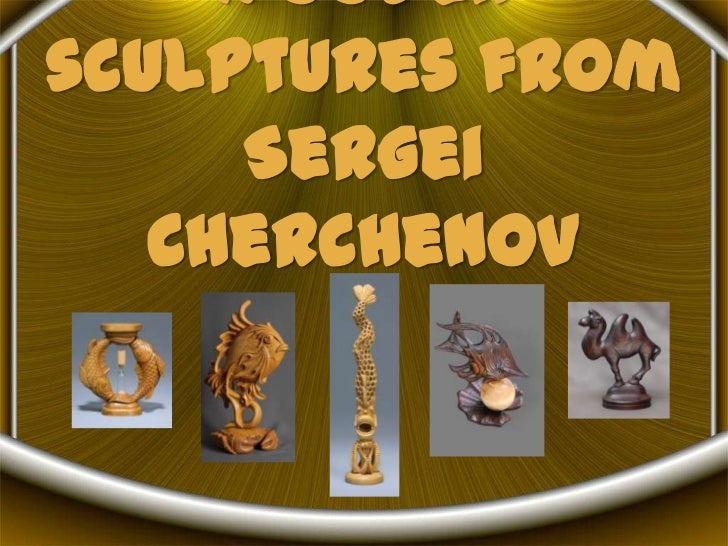 Woodensculptures from     Sergei   Cherchenov