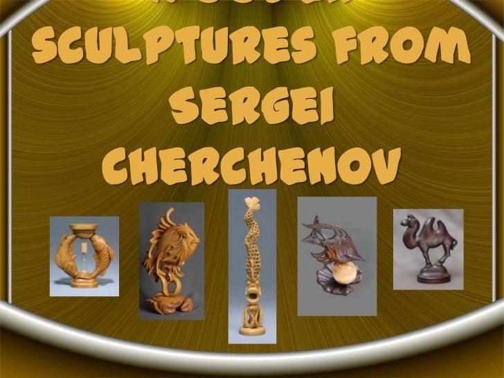 Woodensculptures from     Sergei   Cherchenov
