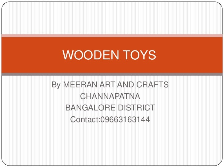 WOODEN TOYS<br />By MEERAN ART AND CRAFTS<br />CHANNAPATNA<br />BANGALORE DISTRICT<br />Contact:09663163144<br />