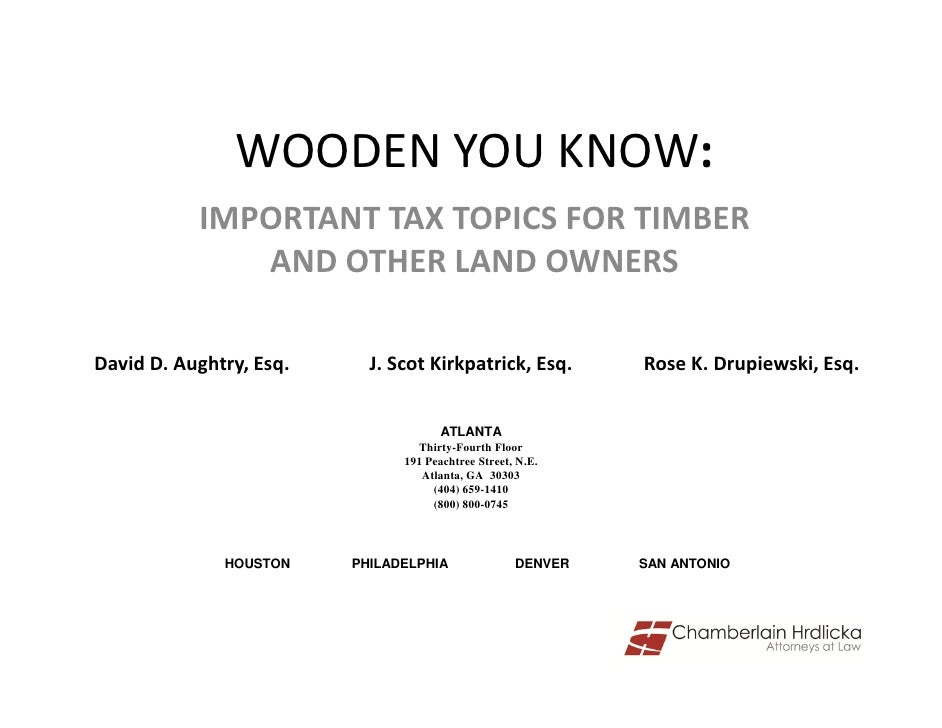 WOODEN YOU KNOW:           IMPORTANT TAX TOPICS FOR TIMBER              AND OTHER LAND OWNERSDavid D. Aughtry, Esq.     J....