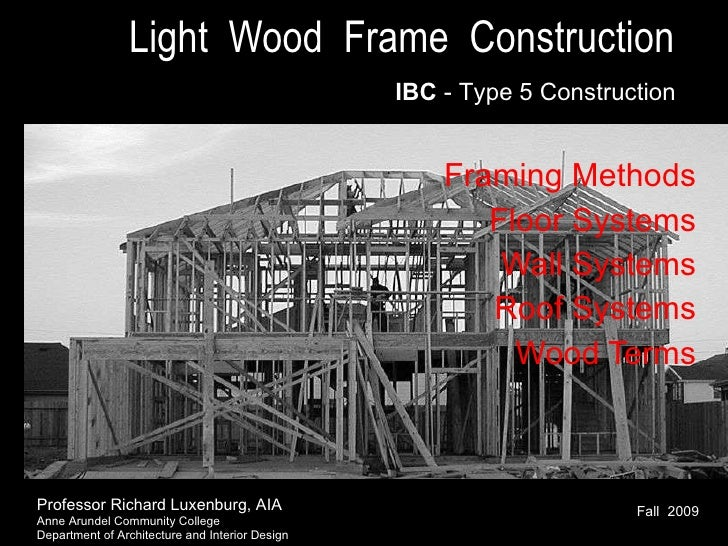 Light  Wood  Frame  Construction   Framing Methods Floor Systems Wall Systems Roof Systems Wood Terms IBC  - Type 5 Constr...