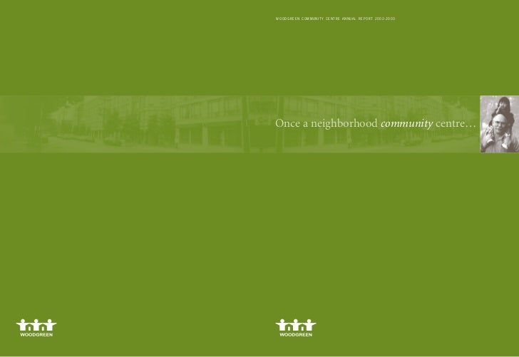 WOODGREEN COMMUNITY CENTRE ANNUAL REPORT 2002-2003Once a neighborhood community centre…